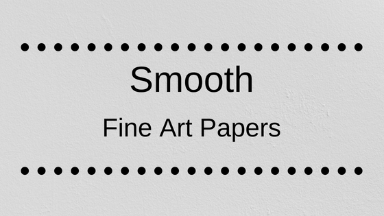 Smooth Fine Art Papers - The Artists Print Room