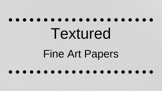 Paper in focus – Textured Fine Art Papers