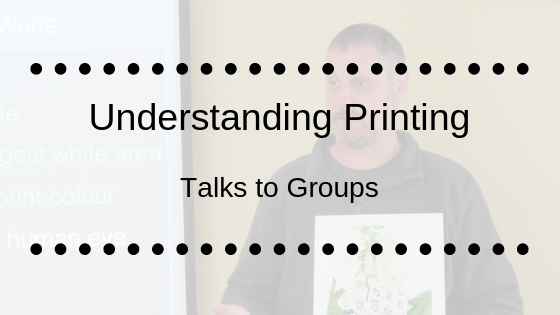 Understanding Printing – Talks for art groups & photographic societies